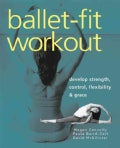 Ballet-fit Workout: Develop Strength, Control, Flexibility, & Grace (Paperback)