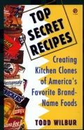 Top Secret Recipes: Creating Kitchen Clones of America's Favorite Brand-Name Foods (Paperback)