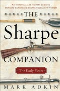 The Sharpe Companion: The Early Years; A Historical and Military Guide to Bernard Cornwell's Sharpe Novels 1777-1808 (Paperback)