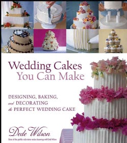 Wedding Cakes You Can Make: Designing, Baking, and Decorating the Perfect Wedding Cake (Hardcover)