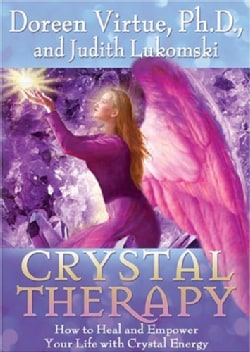 Crystal Therapy: How To Heal And Empower Your Life With Crystal Energy (Paperback)