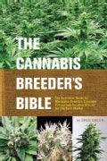 The Cannabis Breeder's Bible: The Definitive Guide to Marijuana Genetics, Cannabis Botany and Creating Strains fo... (Paperback)