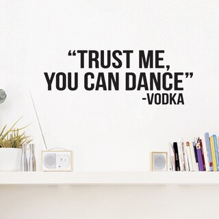 Trust Me You Can Dance Wall Decal 18-inch wide x 8-inch tall