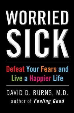 Worried Sick: Defeat Your Fears and Live a Happier Life (Hardcover)