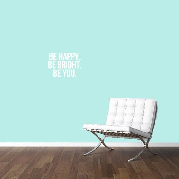 Be Happy Be Bright Be You Wall Decal 17 inches wide x 12 inches tall