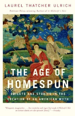 The Age of Homespun: Objects and Stories in the Creation of an American Myth (Paperback)