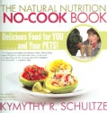 The Natural Nutrition No-cook Book: Delicious Food For You...And Your Pets (Hardcover)