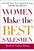 Women Make The Best Salesmen: Isn't It Time You Started Using Their Secrets? (Paperback)