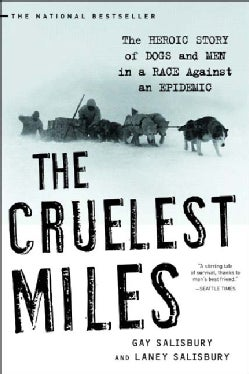 The Cruelest Miles: The Heroic Story Of Dogs And Men In A Race Against An Epidemic (Paperback)