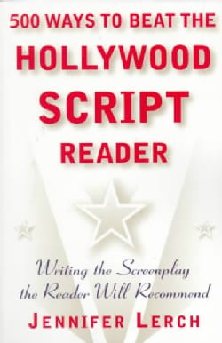 500 Ways to Beat the Hollywood Script Reader: Writing the Screenplay the Reader Will Recommend (Paperback)