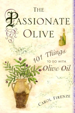 The Passionate Olive: 101 Things To Do With Olive Oil (Hardcover)