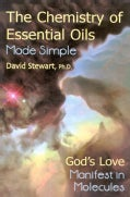 The Chemistry Of Essential Oils Made Simple: God's Love Manifest In Molecules (Hardcover)