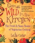 Going Wild in the Kitchen: The Fresh & Sassy Tastes of Vegetarian Cooking (Paperback)