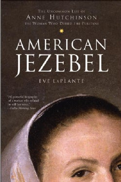 American Jezebel: The Uncommon Life of Anne Hutchinson, the Woman Who Defied the Puritans (Paperback)