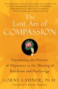 The Lost Art Of Compassion: Discovering The Practice Of Happiness In The Meeting Of Buddhism And Psychology (Paperback)