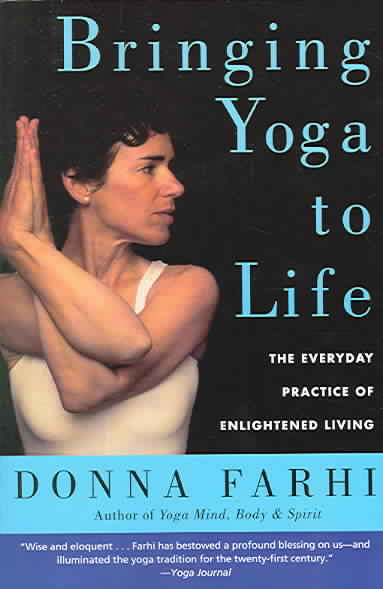 Bringing Yoga To Life: The Everyday Practice Of Enlightened Living (Paperback)