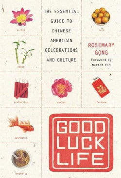 Good Luck Life: The Essential Guide To Chinese American Celebrations And Culture (Paperback)