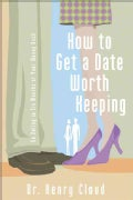 How To Get A Date Worth Keeping: Be Dating In Six Months Or Your Money Back (Paperback)