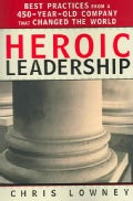 Heroic Leadership: Best Practices From A 450-year-old Company That Changed The World (Paperback)