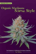 Organic Marijuana: Soma Style; The Pleasures Of Cultivating Connoisseur Cannabis (Paperback)