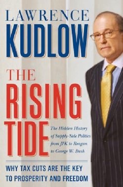 The Rising Tide: Why Tax Cuts Are the Key to Prosperity and Freedom (Hardcover)
