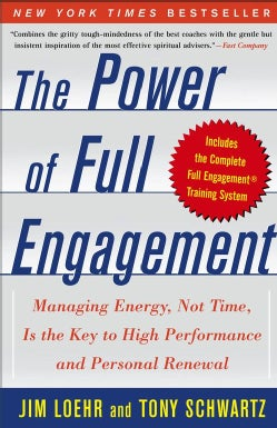 The Power Of Full Engagement: Managing Energy, Not Time, Is The Key To High Performance And Personal Renewal (Paperback)