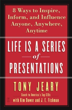 Life Is A Series Of Presentations: Eight Ways To Inspire, Inform, and Influence Anyone, Anywhere, Anytime (Paperback)