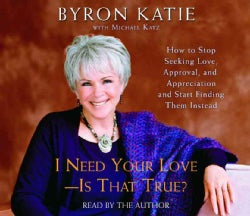 I Need Your Love - Is That True?: How to Stop seeking Love, Approval, and Appreciation and Start Finding Them Instead (CD-Audio)