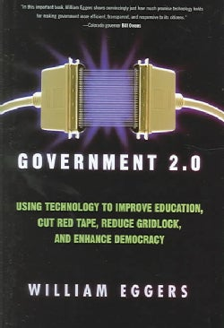 Government 2.0: Using Technology to Improve Education, Cut Red Tape, Reduce Gridlock, and Enhance Democracy (Hardcover)