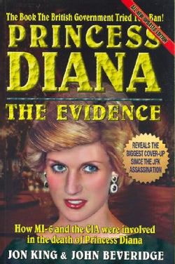 Princess Diana: The Evidence : How MI-6 and the CIA were involved in the Death of Princess Diana (Paperback)