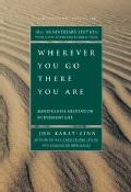 Wherever You Go, There You Are: Mindfulness Meditation In Everyday Life (Paperback)