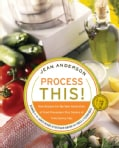 Process This!: New Recipes For The New Generation Of Food Processors + Dozens Of Time-Saving Tips (Paperback)