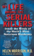My Life Among The Serial Killers: Inside The Minds Of The World's Most Notorious Murderers (Paperback)