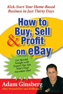How to Buy, Sell, & Profit on eBay: Kick-Start Your Home-Based Business in Just Thirty Days (Paperback)