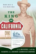 The King Of California: J. G. Boswell and the Making of a Secret Americ