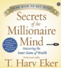 Secrets Of The Millionaire Mind: Mastering The Inner Game Of Wealth : Think Rich to Get Rich! (CD-Audio)