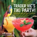 Trader Vic's Tiki Party!: Cocktails & Food to Share with Friends (Hardcover)