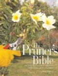 The Pruner's Bible: A Step-By-Step Guide To Pruning Every Plant In Your Garden (Paperback)