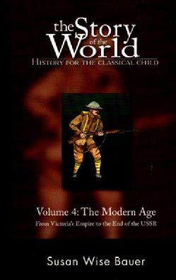 The Story Of The World: History For The Classical Child : The Modern Age, From Victoria's Emire to the End of the... (Paperback)