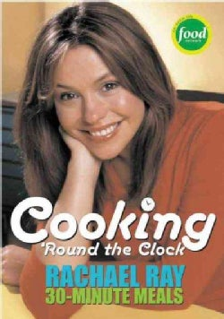Cooking 'Round the Clock: Rachael Ray 30-Minute Meals (Paperback)