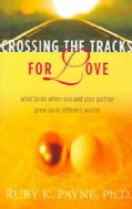 Crossing The Tracks For Love: What To Do When You And Your Partner Grew Up In Different Worlds (Paperback)