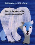 Oso Polar, Oso Polar, Que Es Ese Ruido? / Polar Bear, Polar Bear, What's That Noise (Board book)