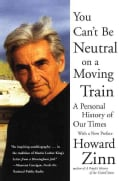 You Can't Be Neutral on a Moving Train: A Personal History of Our Times (Paperback)