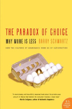 The Paradox Of Choice: Why More Is Less (Paperback)