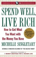 Spend Well, Live Rich: How to Get What You Want with the Money You Have (Paperback)