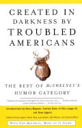 Created In Darkness By Troubled Americans: The Best Of Mcsweeney's Humor Category (Paperback)