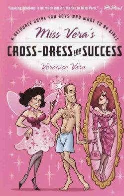 Miss Vera's Cross-Dress for Success: A Resource Guide for Boys Who Want to Be Girls (Paperback)