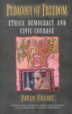 Pedagogy of Freedom: Ethics, Democracy, and Civic Courage (Paperback)