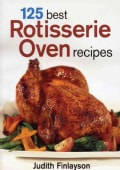 125 Best Rotisserie Oven Recipes (Paperback)