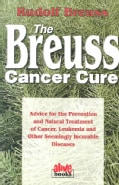 The Breuss Cancer Cure: Advice for the Prevention and Natural Treatment of Cancer, Leukemia and Other Seemingly I... (Paperback)